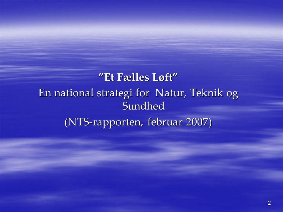 2 Et Fælles Løft En national strategi for Natur, Teknik og Sundhed (NTS-rapporten, februar 2007)