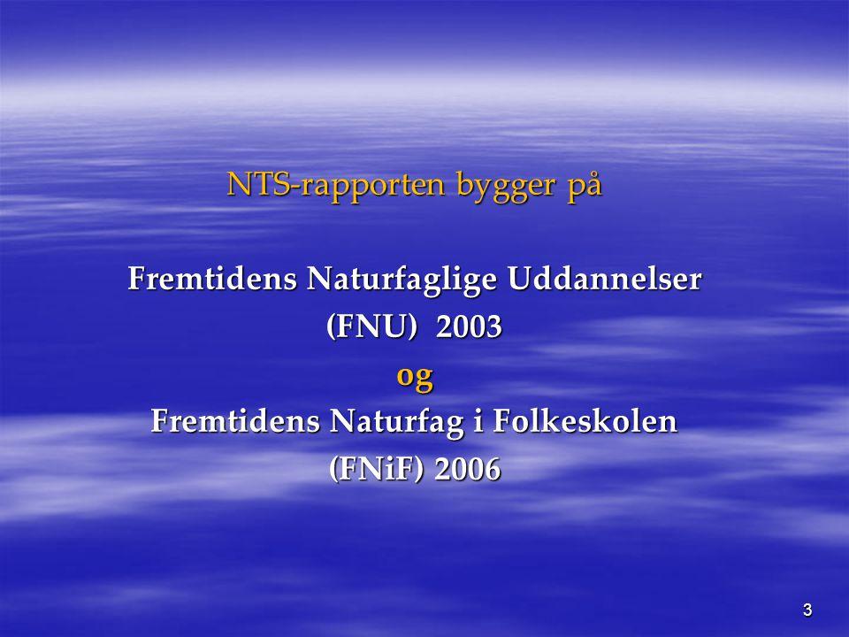 3 NTS-rapporten bygger på Fremtidens Naturfaglige Uddannelser (FNU) 2003 og Fremtidens Naturfag i Folkeskolen (FNiF) 2006