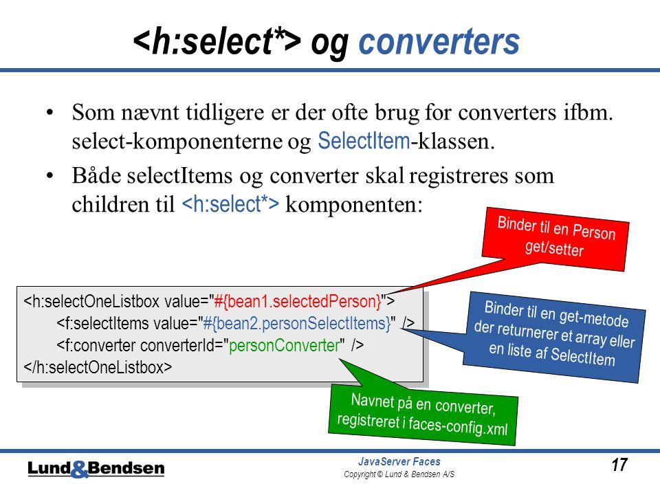 17 JavaServer Faces Copyright © Lund & Bendsen A/S og converters Som nævnt tidligere er der ofte brug for converters ifbm.