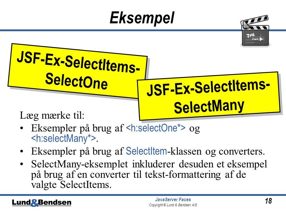 18 JavaServer Faces Copyright © Lund & Bendsen A/S Eksempel Læg mærke til: Eksempler på brug af og.