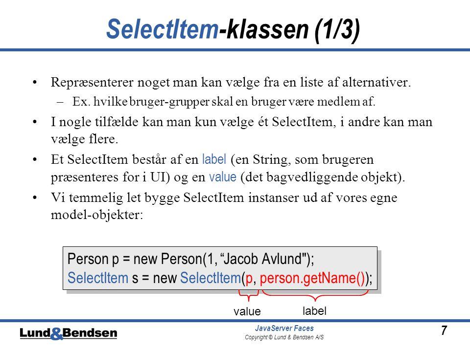 7 JavaServer Faces Copyright © Lund & Bendsen A/S SelectItem-klassen (1/3) Repræsenterer noget man kan vælge fra en liste af alternativer.