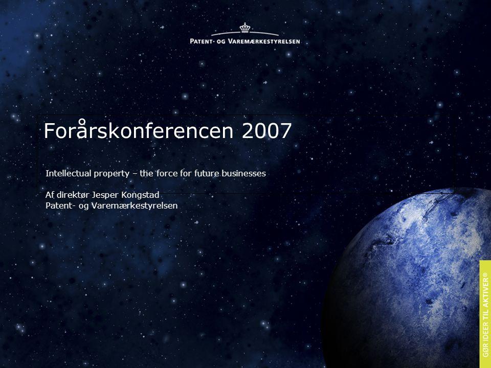 Forårskonferencen 2007 Intellectual property – the force for future businesses Af direktør Jesper Kongstad Patent- og Varemærkestyrelsen