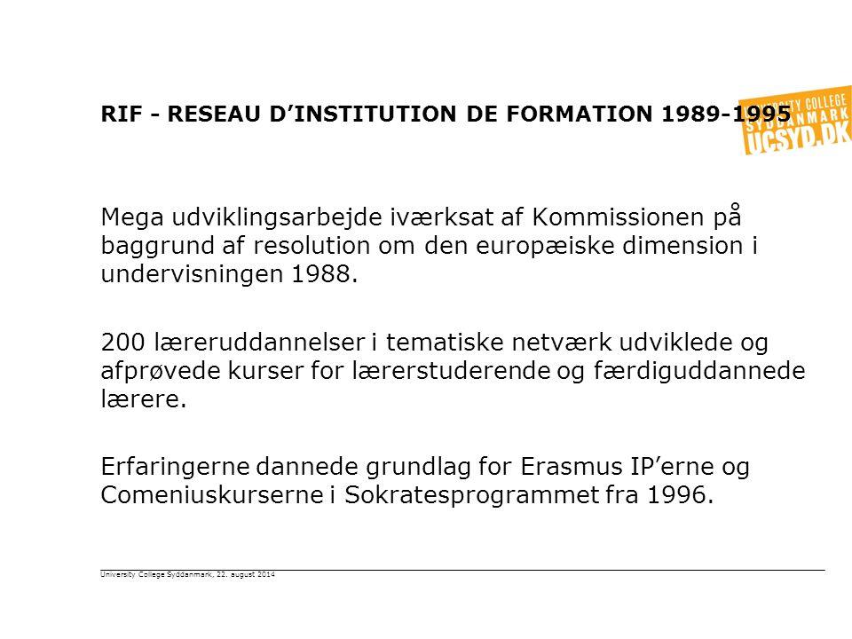 RIF - RESEAU D'INSTITUTION DE FORMATION 1989-1995 Mega udviklingsarbejde iværksat af Kommissionen på baggrund af resolution om den europæiske dimension i undervisningen 1988.