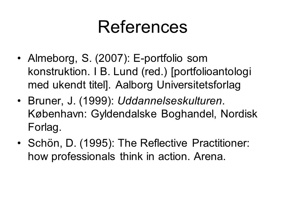 References Almeborg, S. (2007): E-portfolio som konstruktion.