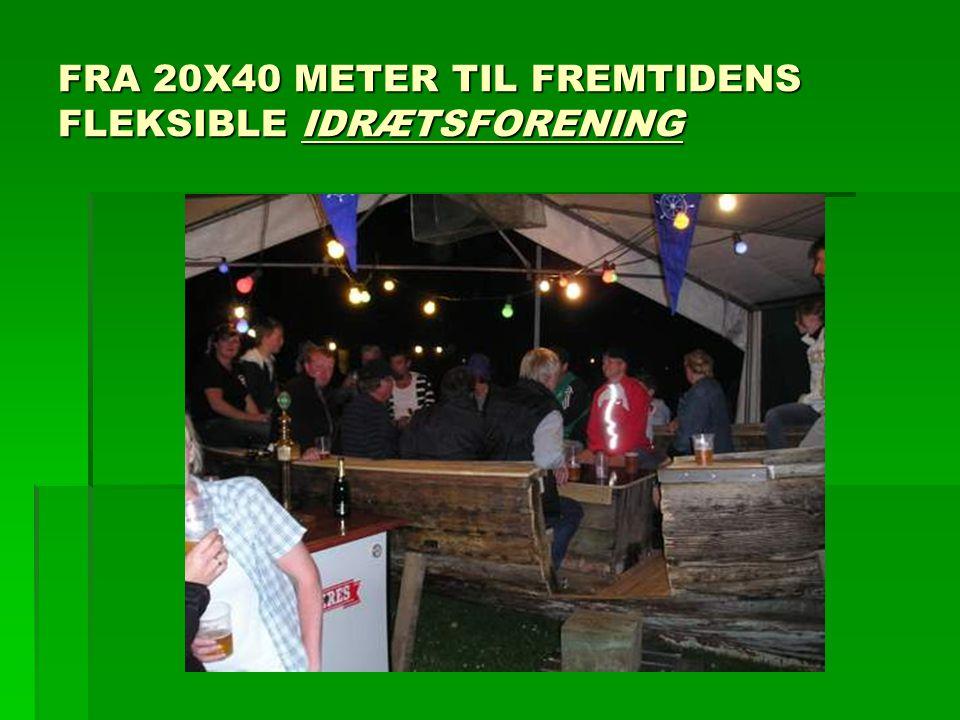 FRA 20X40 METER TIL FREMTIDENS FLEKSIBLE IDRÆTSFORENING