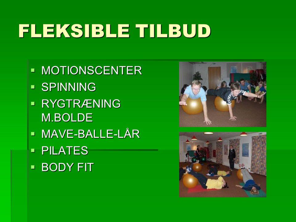 FLEKSIBLE TILBUD  MOTIONSCENTER  SPINNING  RYGTRÆNING M.BOLDE  MAVE-BALLE-LÅR  PILATES  BODY FIT