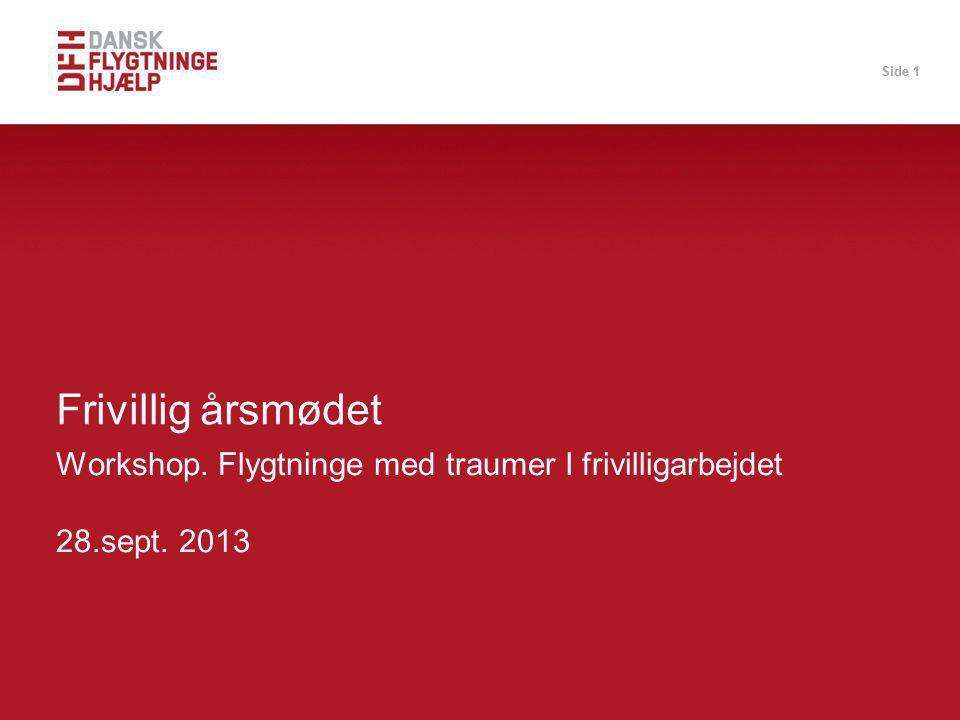 Side 1 Workshop. Flygtninge med traumer I frivilligarbejdet 28.sept. 2013 Frivillig årsmødet