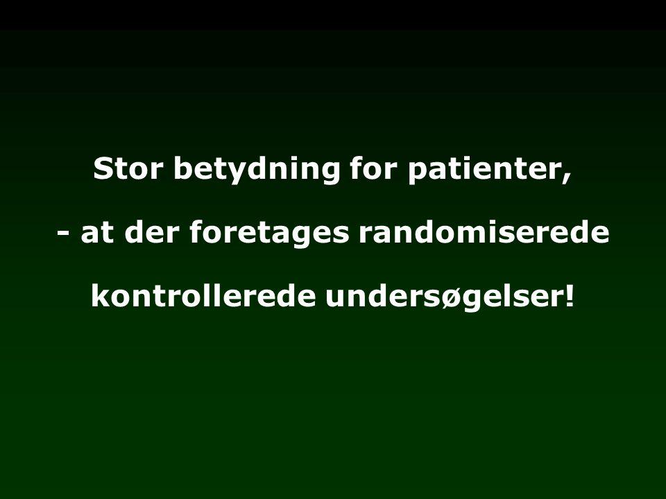 Stor betydning for patienter, - at der foretages randomiserede kontrollerede undersøgelser!