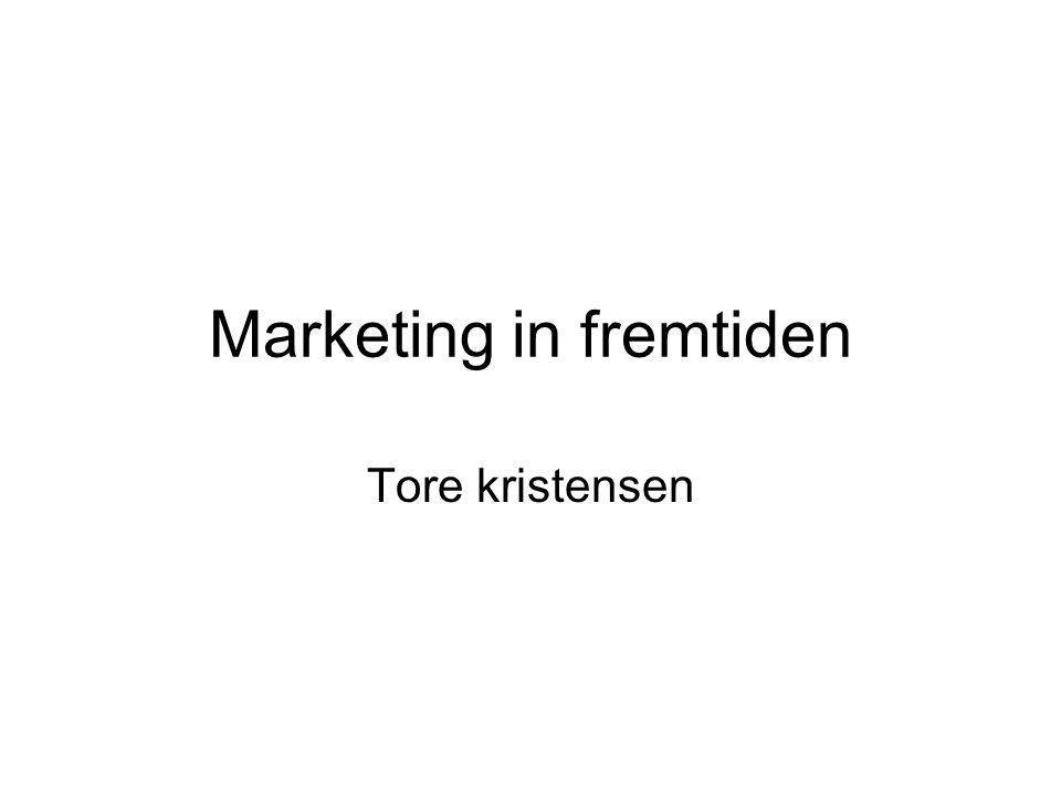 Marketing in fremtiden Tore kristensen