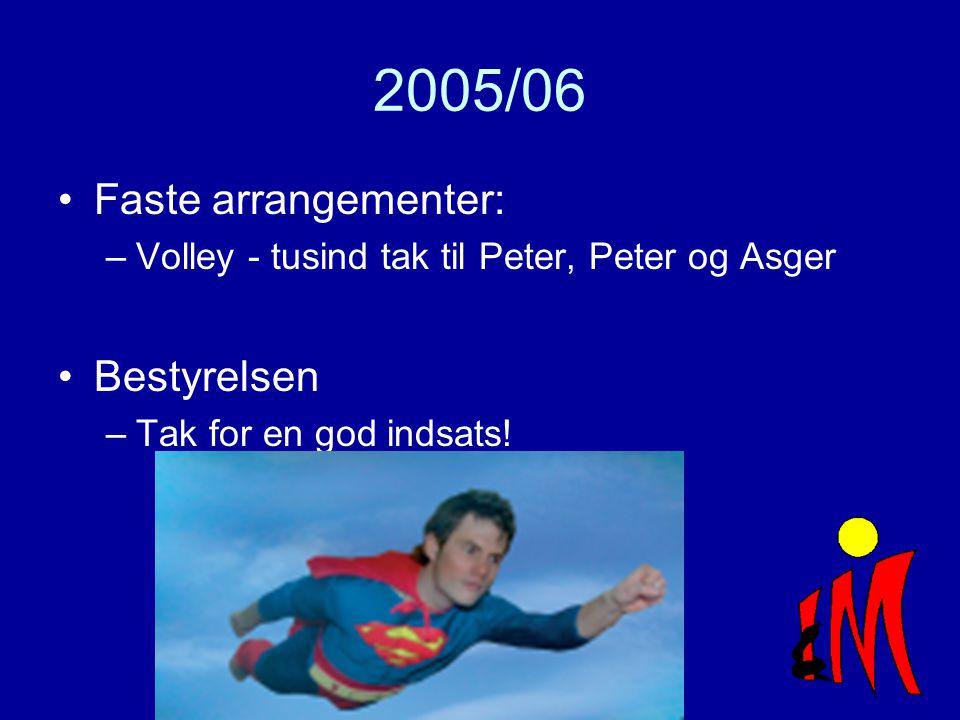 2005/06 Faste arrangementer: –Volley - tusind tak til Peter, Peter og Asger Bestyrelsen –Tak for en god indsats!