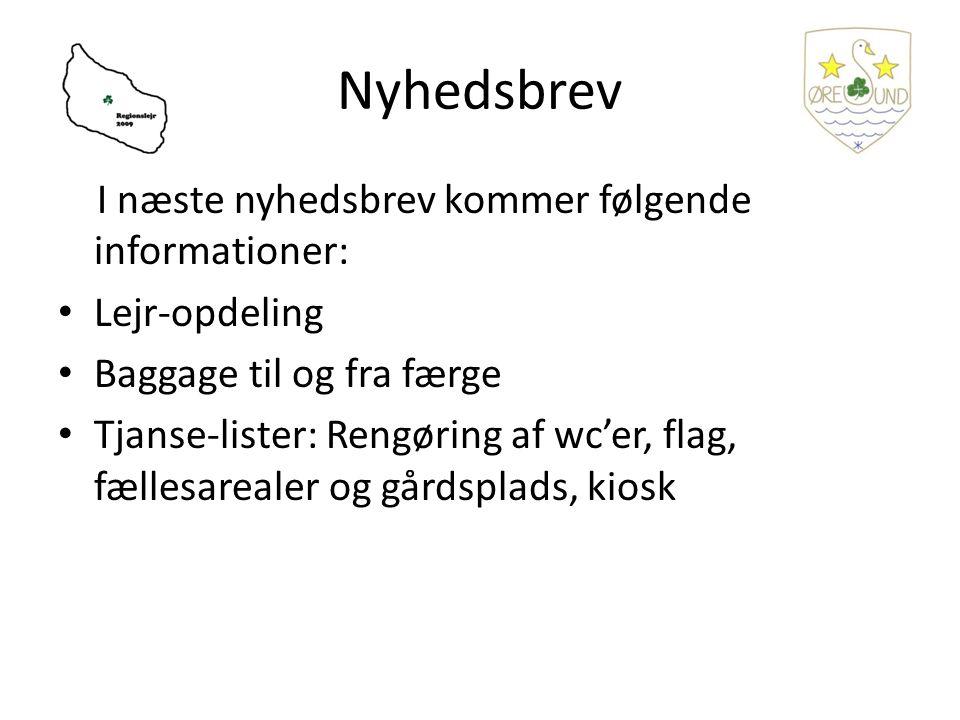Nyhedsbrev I næste nyhedsbrev kommer følgende informationer: Lejr-opdeling Baggage til og fra færge Tjanse-lister: Rengøring af wc'er, flag, fællesarealer og gårdsplads, kiosk
