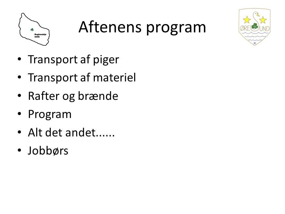 Aftenens program Transport af piger Transport af materiel Rafter og brænde Program Alt det andet......