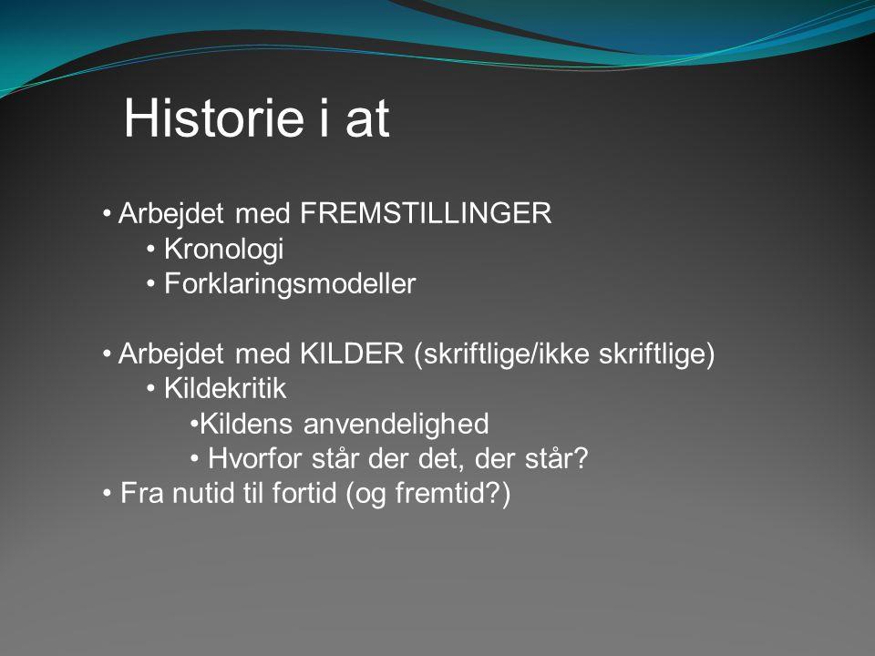 Arbejdet med FREMSTILLINGER Kronologi Forklaringsmodeller Arbejdet med KILDER (skriftlige/ikke skriftlige) Kildekritik Kildens anvendelighed Hvorfor s