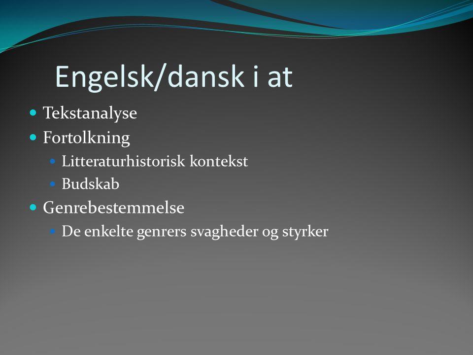 Engelsk/dansk i at Tekstanalyse Fortolkning Litteraturhistorisk kontekst Budskab Genrebestemmelse De enkelte genrers svagheder og styrker