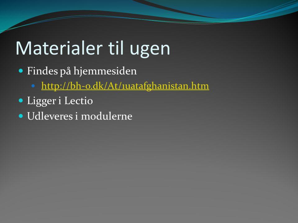 Materialer til ugen Findes på hjemmesiden http://bh-o.dk/At/1uatafghanistan.htm Ligger i Lectio Udleveres i modulerne
