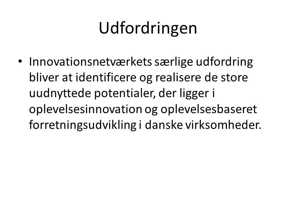 Udfordringen Innovationsnetværkets særlige udfordring bliver at identificere og realisere de store uudnyttede potentialer, der ligger i oplevelsesinnovation og oplevelsesbaseret forretningsudvikling i danske virksomheder.