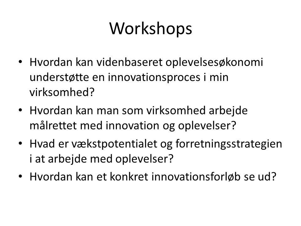 Workshops Hvordan kan videnbaseret oplevelsesøkonomi understøtte en innovationsproces i min virksomhed.