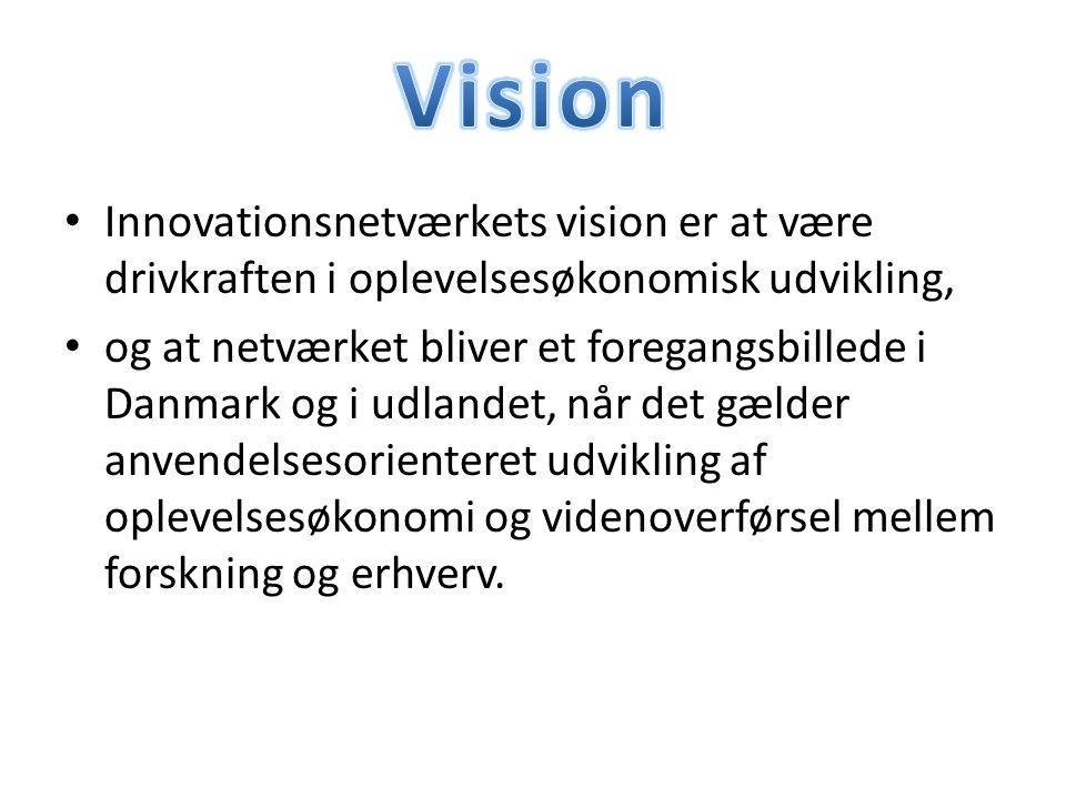 Innovationsnetværkets vision er at være drivkraften i oplevelsesøkonomisk udvikling, og at netværket bliver et foregangsbillede i Danmark og i udlandet, når det gælder anvendelsesorienteret udvikling af oplevelsesøkonomi og videnoverførsel mellem forskning og erhverv.