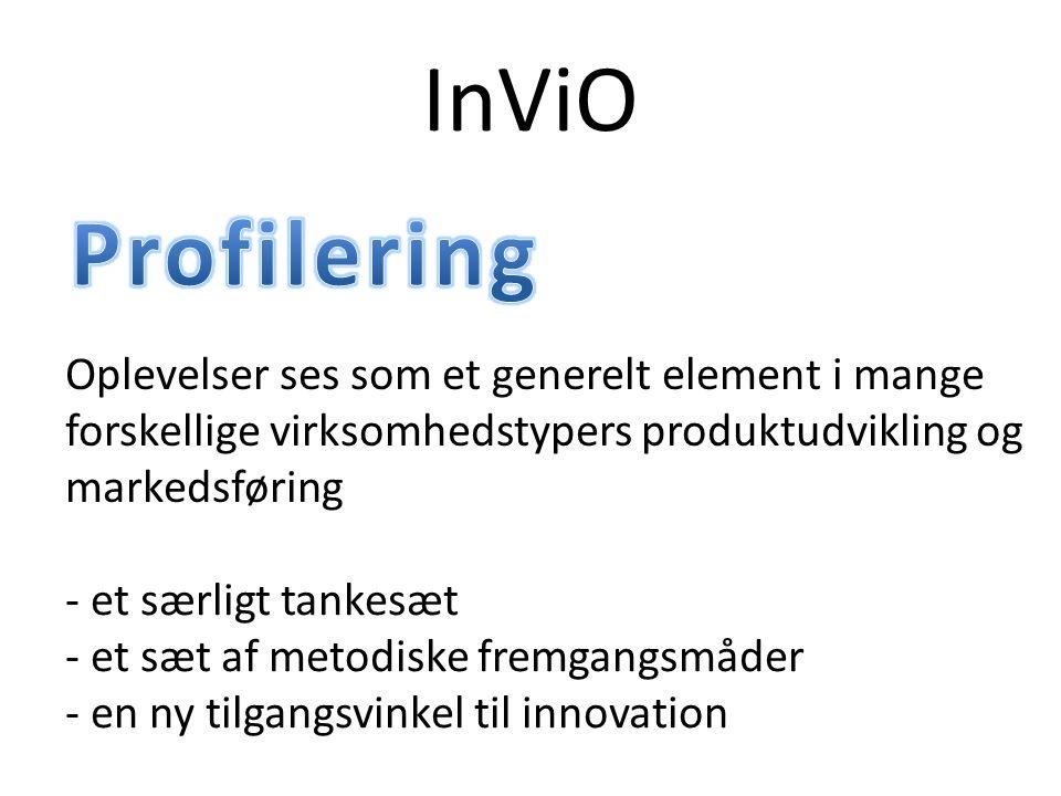 InViO Oplevelser ses som et generelt element i mange forskellige virksomhedstypers produktudvikling og markedsføring - et særligt tankesæt - et sæt af metodiske fremgangsmåder - en ny tilgangsvinkel til innovation