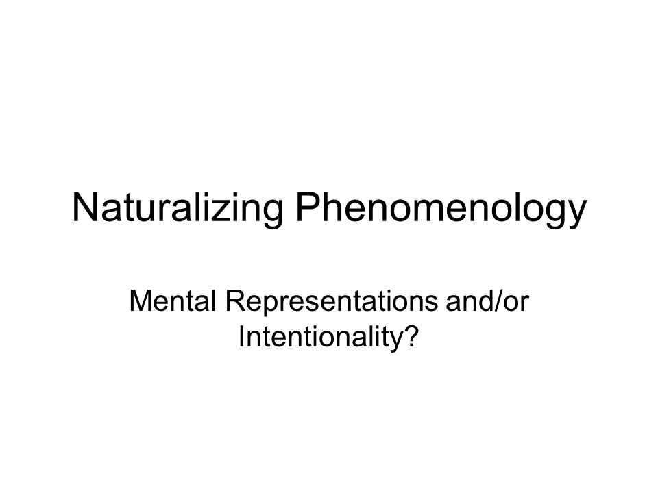 Naturalizing Phenomenology Mental Representations and/or Intentionality