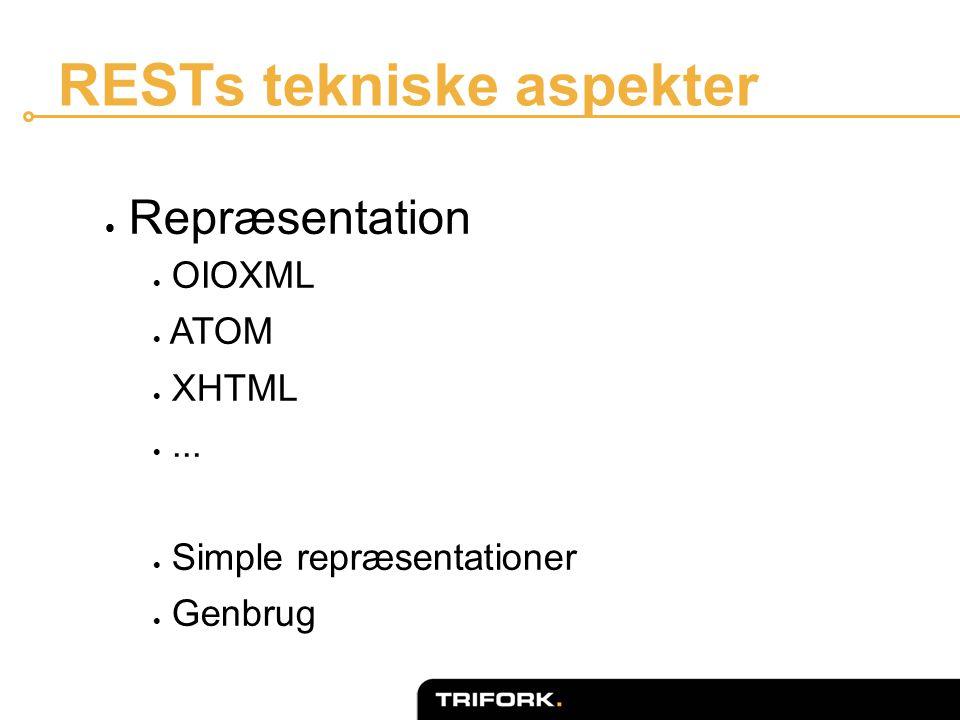 RESTs tekniske aspekter  Repræsentation  OIOXML  ATOM  XHTML ...