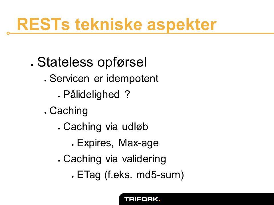 RESTs tekniske aspekter  Stateless opførsel  Servicen er idempotent  Pålidelighed .