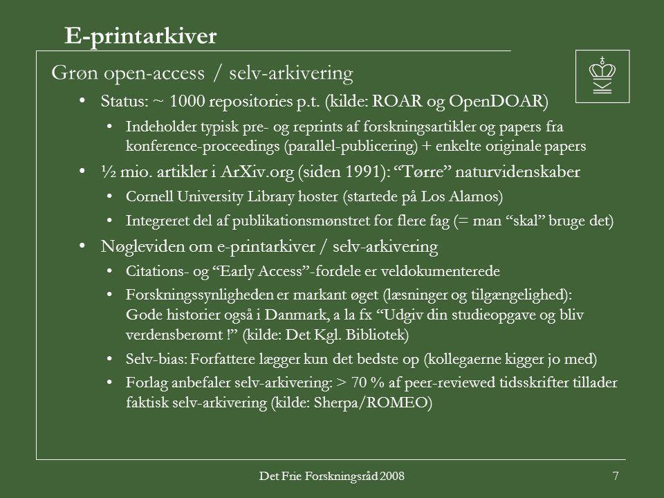 Det Frie Forskningsråd 20087 E-printarkiver Grøn open-access / selv-arkivering Status: ~ 1000 repositories p.t.