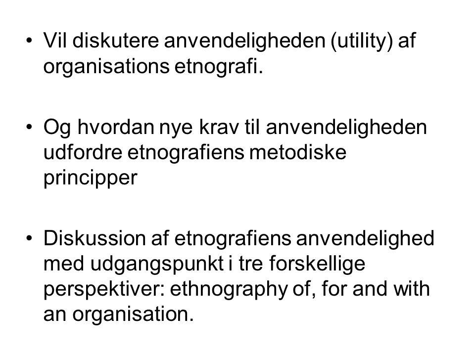 Vil diskutere anvendeligheden (utility) af organisations etnografi.