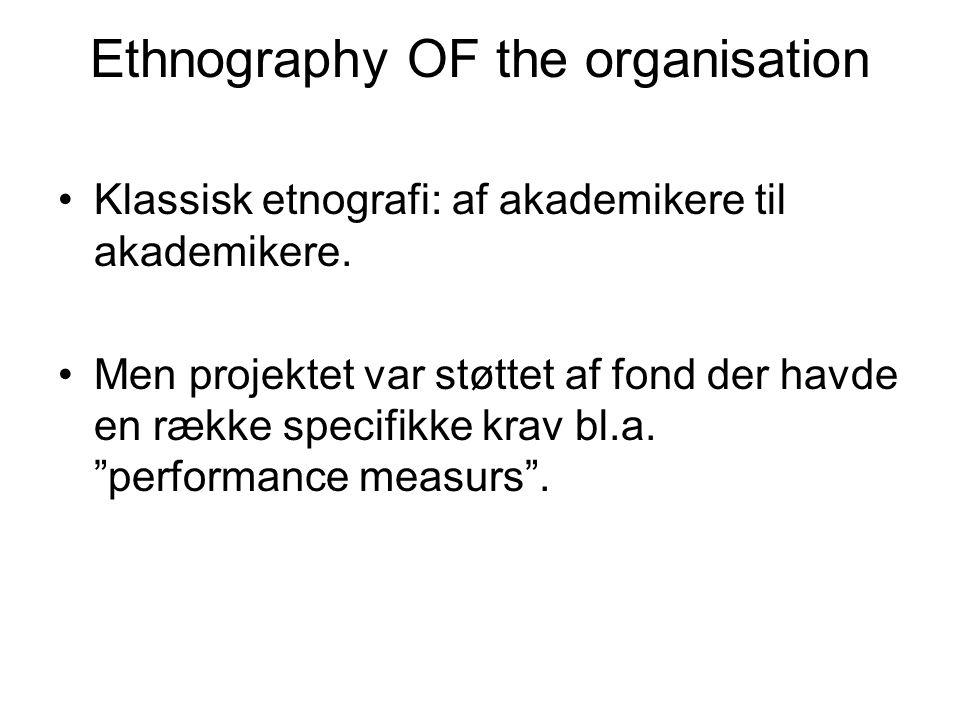 Ethnography OF the organisation Klassisk etnografi: af akademikere til akademikere.