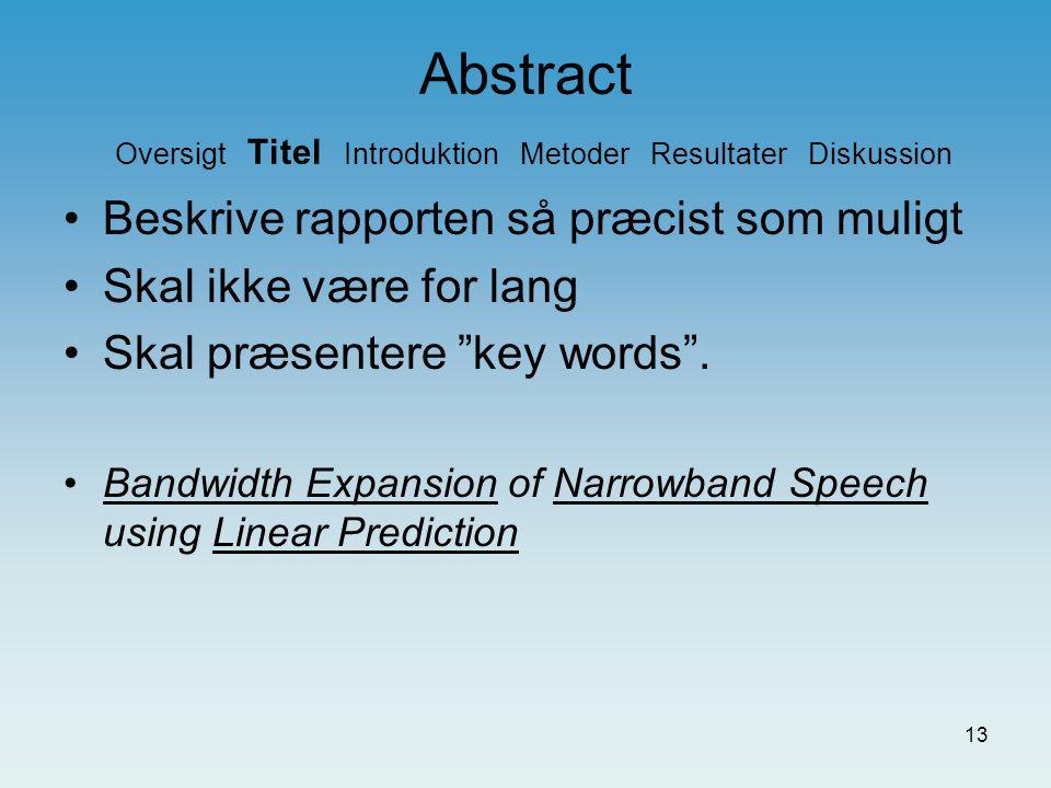 12 Abstract Oversigt Titel Introduktion Metoder Resultater Diskussion Titel IMRaD –Introduktion –Metoder –Resultater –Diskussion
