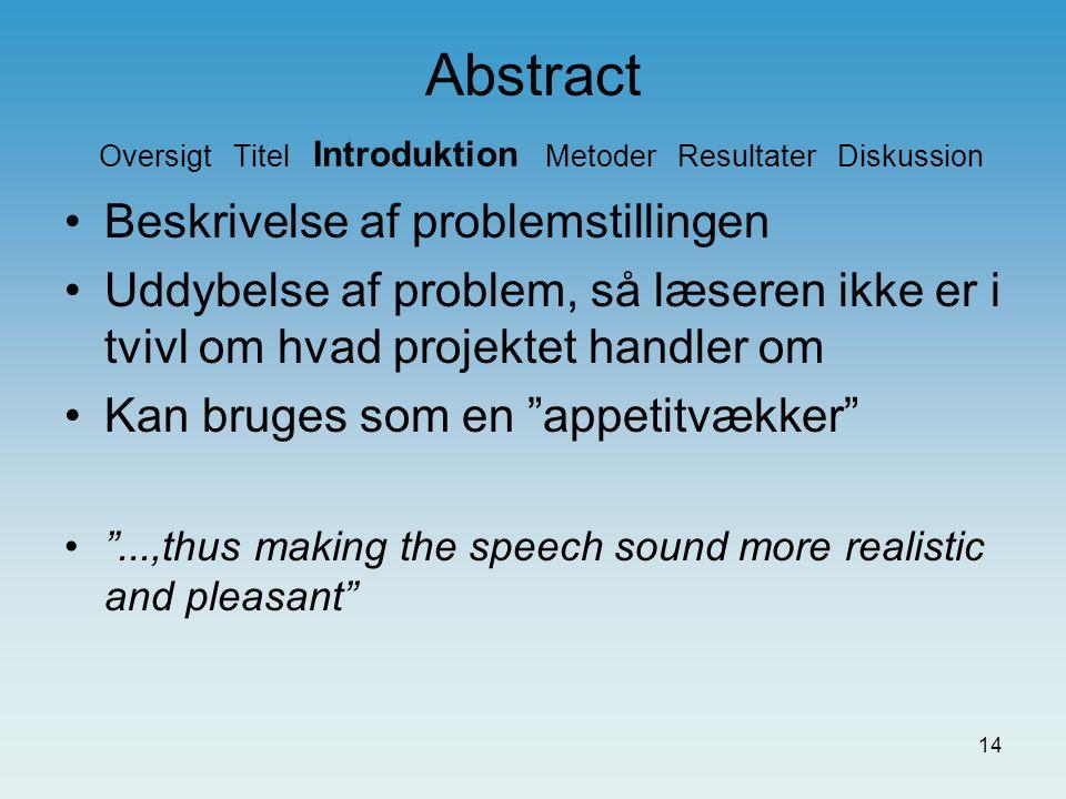 13 Abstract Oversigt Titel Introduktion Metoder Resultater Diskussion Beskrive rapporten så præcist som muligt Skal ikke være for lang Skal præsentere key words .