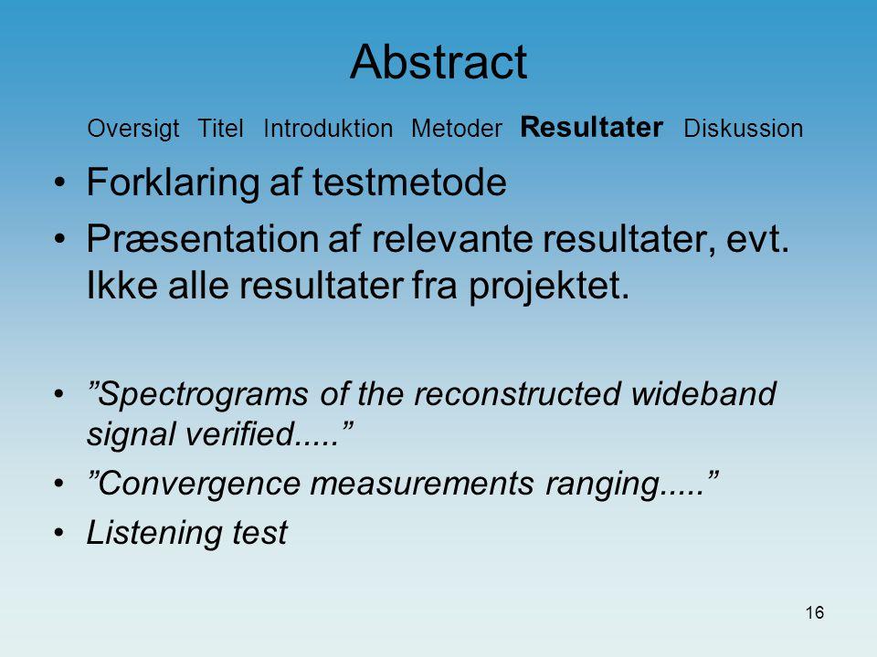 15 Abstract Oversigt Titel Introduktion Metoder Resultater Diskussion Forklaring af brugte metoder Forklaring af løsningsforslag Inddrag ikke resultater i Metoder Signal split into two parts....