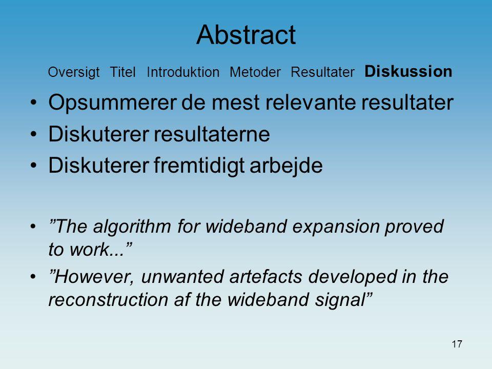 16 Abstract Oversigt Titel Introduktion Metoder Resultater Diskussion Forklaring af testmetode Præsentation af relevante resultater, evt.