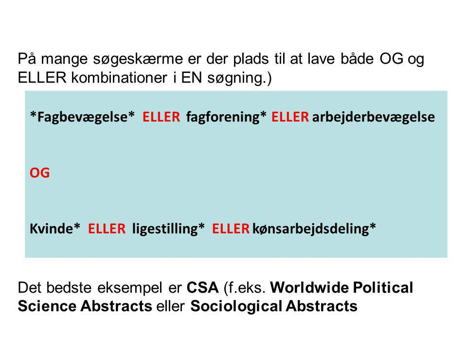 På mange søgeskærme er der plads til at lave både OG og ELLER kombinationer i EN søgning.) Det bedste eksempel er CSA (f.eks.