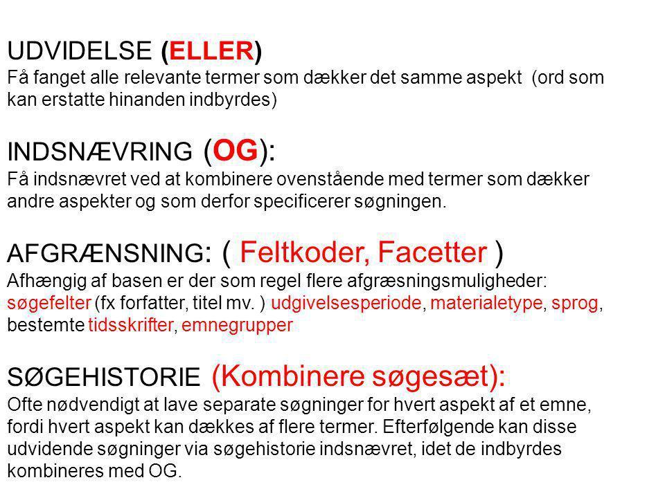 UDVIDELSE (ELLER) Få fanget alle relevante termer som dækker det samme aspekt (ord som kan erstatte hinanden indbyrdes) INDSNÆVRING (OG): Få indsnævret ved at kombinere ovenstående med termer som dækker andre aspekter og som derfor specificerer søgningen.