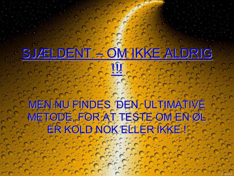 SJÆLDENT – OM IKKE ALDRIG !!.