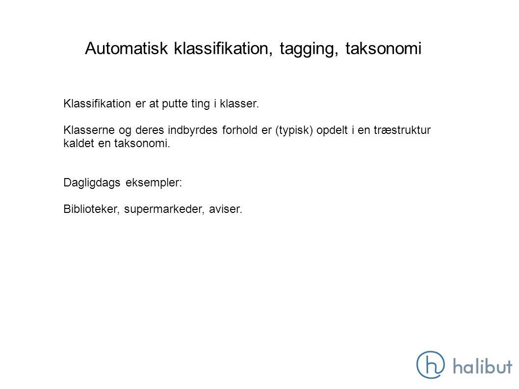 Automatisk klassifikation, tagging, taksonomi Klassifikation er at putte ting i klasser.