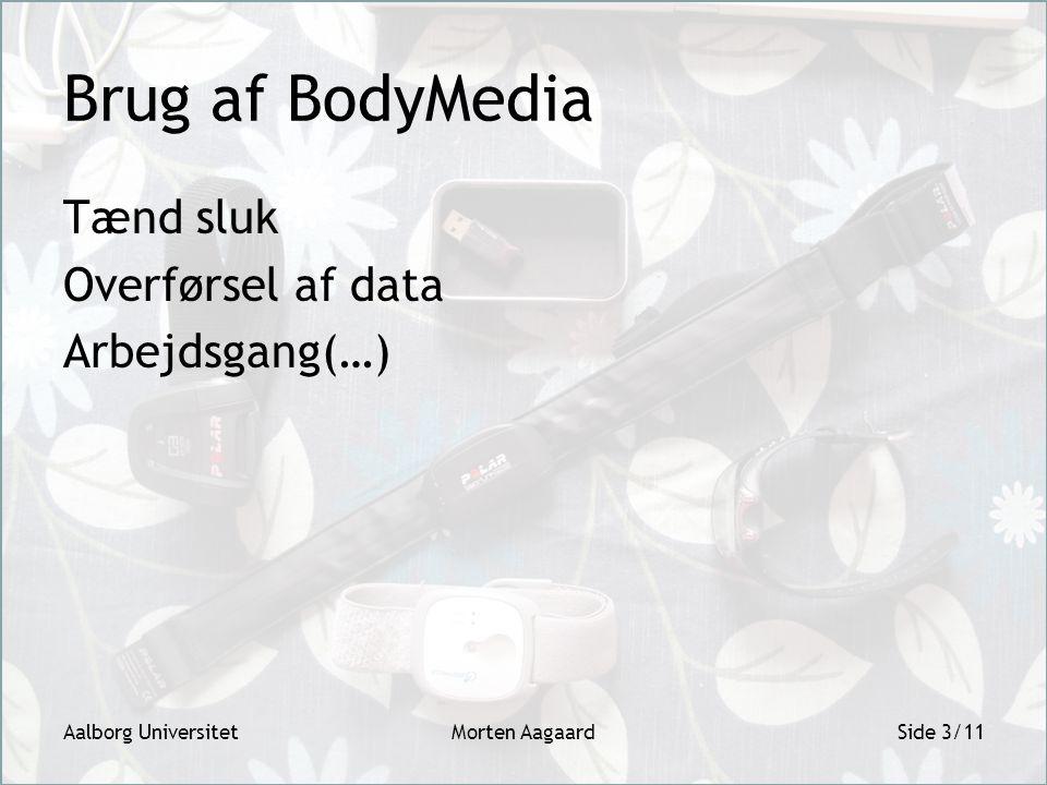 Brug af BodyMedia Tænd sluk Overførsel af data Arbejdsgang(…) Aalborg UniversitetMorten AagaardSide 3/11