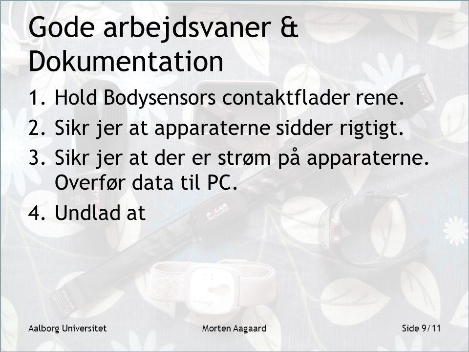 Gode arbejdsvaner & Dokumentation 1.Hold Bodysensors contaktflader rene.