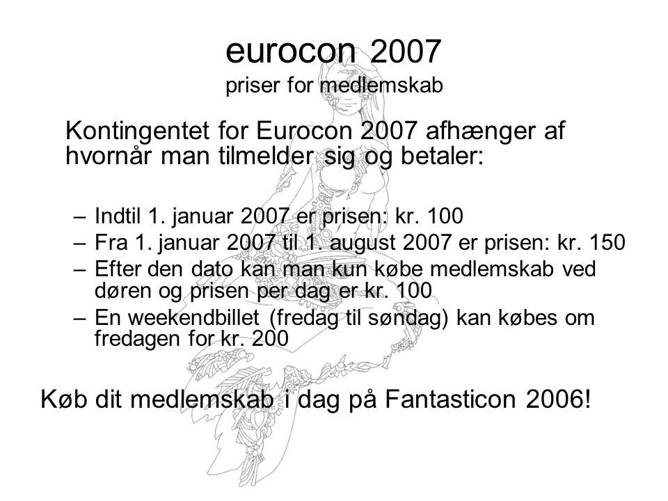 eurocon 2007 priser for medlemskab Kontingentet for Eurocon 2007 afhænger af hvornår man tilmelder sig og betaler: –Indtil 1.