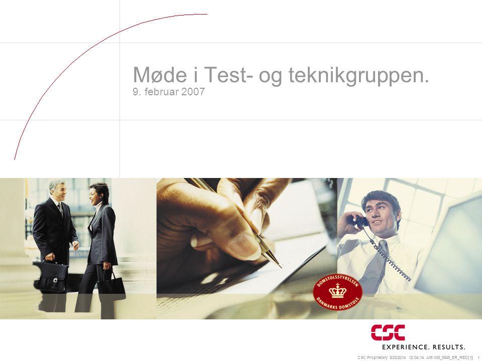 CSC Proprietary 8/23/2014 12:04:35 AM 008_5849_ER_RED[1] 1 Møde i Test- og teknikgruppen.