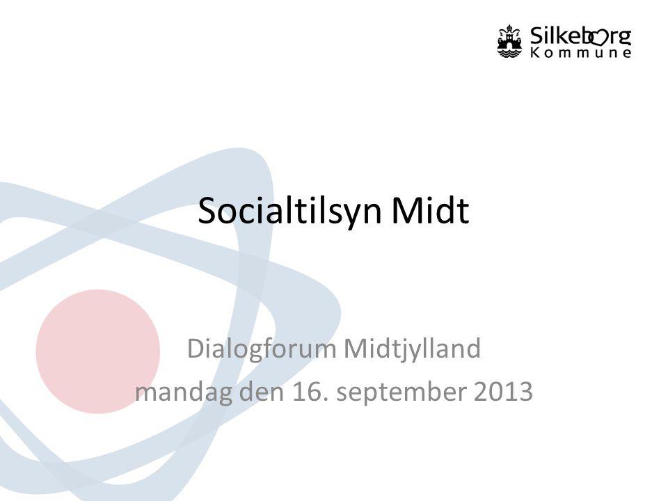 Socialtilsyn Midt Dialogforum Midtjylland mandag den 16. september 2013