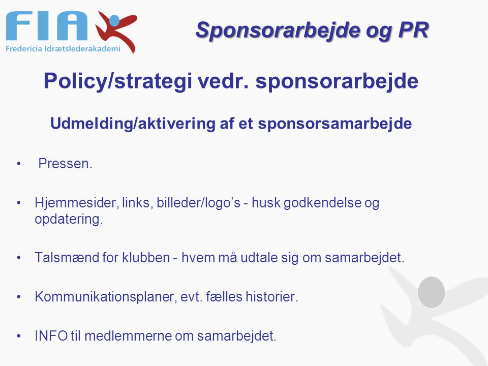 Policy/strategi vedr. sponsorarbejde Udmelding/aktivering af et sponsorsamarbejde Pressen.