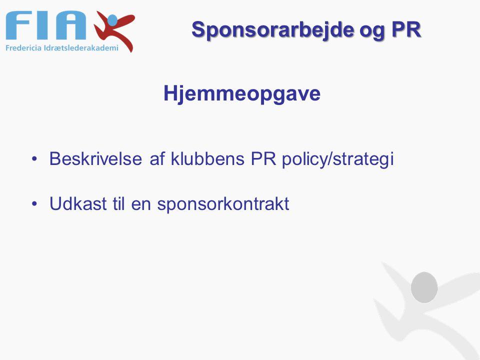 Hjemmeopgave Beskrivelse af klubbens PR policy/strategi Udkast til en sponsorkontrakt Sponsorarbejde og PR