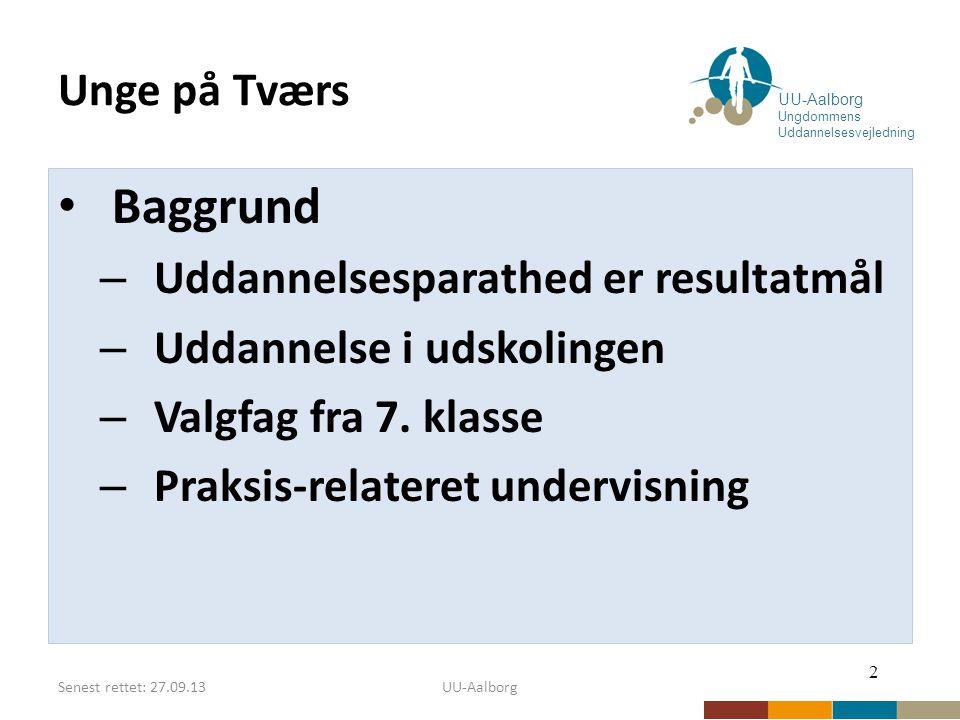 Senest rettet: 27.09.13UU-Aalborg Unge på Tværs Baggrund – Uddannelsesparathed er resultatmål – Uddannelse i udskolingen – Valgfag fra 7.