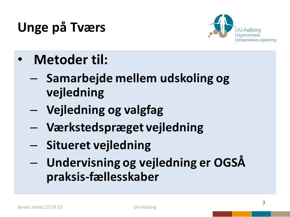 Senest rettet: 27.09.13UU-Aalborg Unge på Tværs Metoder til: – Samarbejde mellem udskoling og vejledning – Vejledning og valgfag – Værkstedspræget vejledning – Situeret vejledning – Undervisning og vejledning er OGSÅ praksis-fællesskaber 3 UU-Aalborg Ungdommens Uddannelsesvejledning