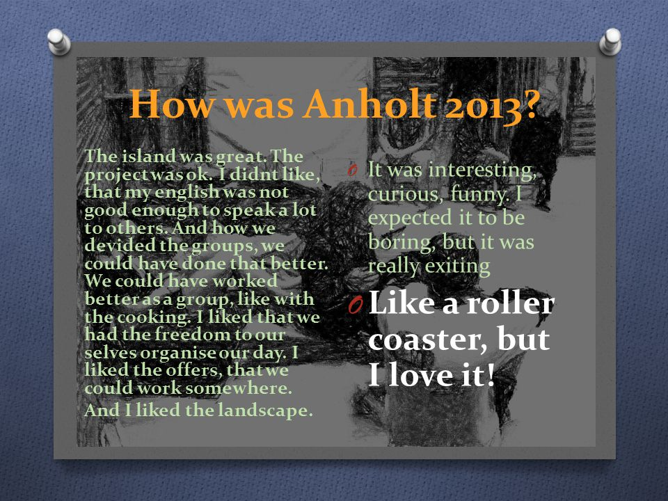 How was Anholt 2013. O It was interesting, curious, funny.