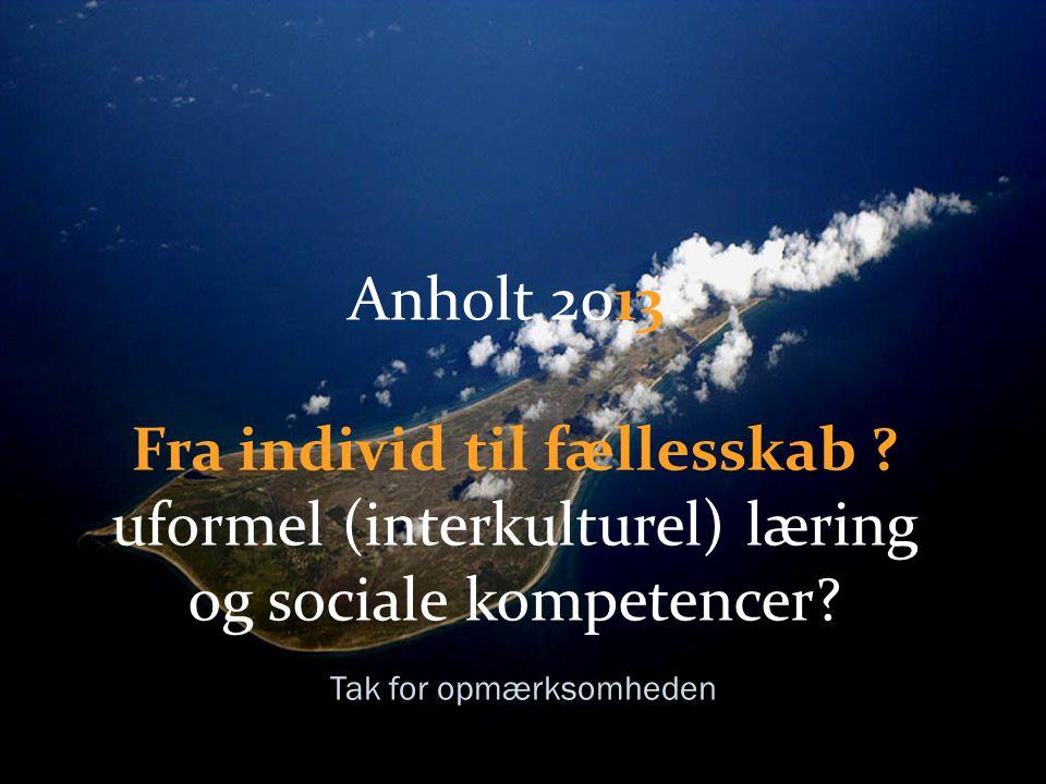 Anholt 2013: Fra individ til fællesskab . uformel (interkulturel) læring og sociale kompetencer.