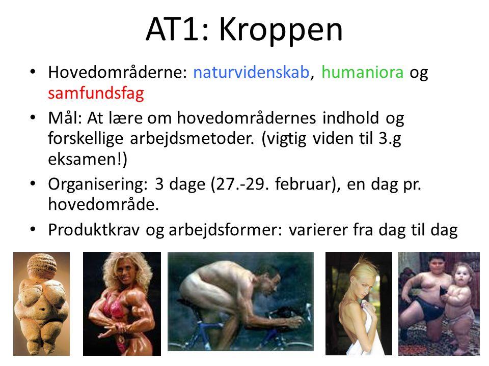 AT1: Kroppen Hovedområderne: naturvidenskab, humaniora og samfundsfag Mål: At lære om hovedområdernes indhold og forskellige arbejdsmetoder.