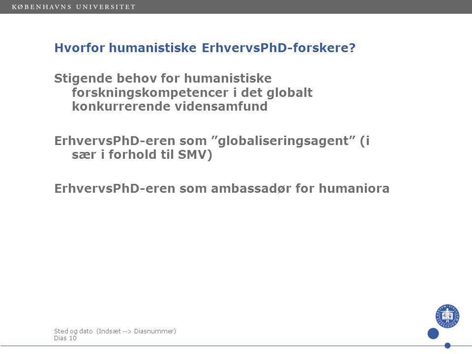 Sted og dato (Indsæt --> Diasnummer) Dias 10 Hvorfor humanistiske ErhvervsPhD-forskere.